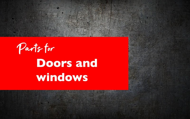 Parts for doors and windows